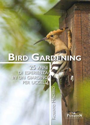 BIRDGARDENING  25 ANNI DI ESPERIENZA IN UN GIARDINO PER UCCELLI